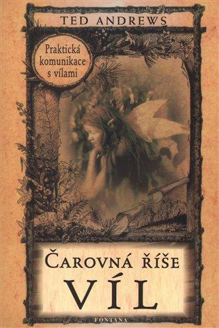 Čarovná říše víl - Praktická komunikace s vílami - Ted Andrews | Booksquad.ink