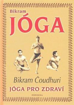 Obálka titulu Bikram Jóga - Jóga pro zdraví