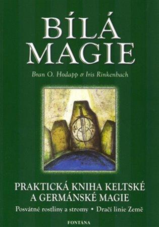 Bílá magie:Praktická kniha keltské a germánské magie - Brian O. Hodapp | Booksquad.ink