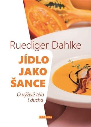 Jídlo jako šance - O výživě těla i ducha - Ruediger Dahlke | Booksquad.ink