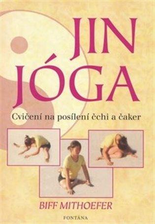Jin Jóga - Cvičení na posílení čchi a čaker:Kniha + 14 karet - Biff Mithoefer | Booksquad.ink