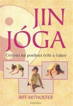 Obálka titulu Jin Jóga - Cvičení na posílení čchi a čaker