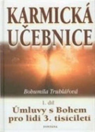 Karmická učebnice 1.díl - Úmluvy s Bohem pro lidi 3. tisíciletí - Bohumila Truhlářová | Booksquad.ink