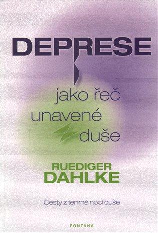 Deprese jako řeč unavené duše:Cesty z temné noci duše - Dahlke Ruediger | Booksquad.ink