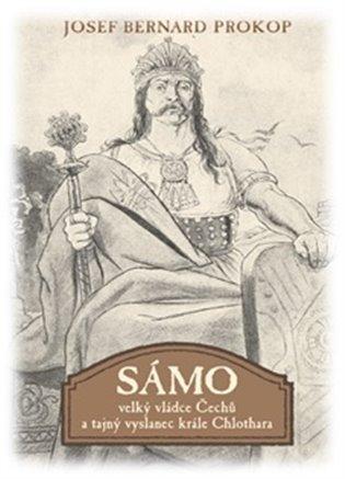 Sámo:Velký vládce Čechů a tajný vyslanec krále Chlothara - Josef Bernard Prokop   Booksquad.ink