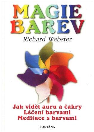 Magie barev:Jak vidět auru a čakry - léčení barvami - meditace s barvami - Richard Webster | Booksquad.ink