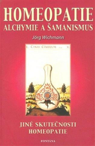 Homeopatie alchymie a šamanismus:Jiné skutečnosti a homeopatie - Jörg Wichmann | Booksquad.ink