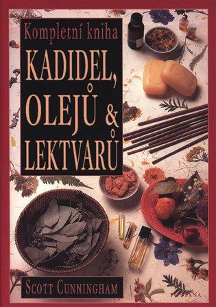 Kompletní kniha kadidel, olejů & lektvarů:Encyklopedie magických prostředků - Scott Cunningham | Booksquad.ink