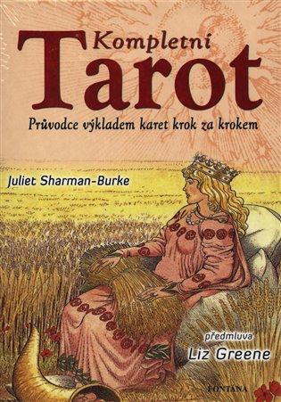 Kompletní tarot:Průvodce výkladem karet krok za krokem - Juliet Sharman-Burke | Booksquad.ink