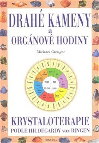 Drahé kameny a orgánové hodiny:Krystaloterapie podle Hildegardy von Bingen - Michael Gienger   Booksquad.ink