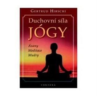 Duchovní síla jógy:Ásany, meditace, mudry - Gertrud Hirschi   Booksquad.ink