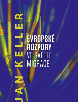 Evropské rozpory ve světle migrace - Jan Keller | Booksquad.ink