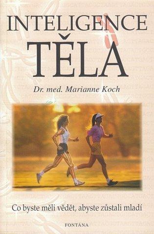 Inteligence těla:Co byste měli vědět, abyste zůstali mladí - Marianne Koch   Booksquad.ink
