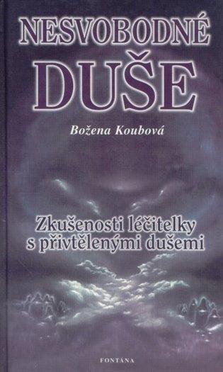 Nesvobodné duše:Zkušenosti léčitelky s převtělenými dušemi - Božena Koubová   Booksquad.ink