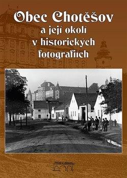 Obálka titulu Obec Chotěšov a její okolí v historických fotografiích