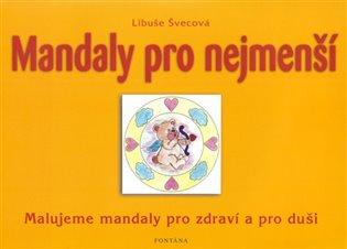 Mandaly pro nejmenší:Malujeme mandaly pro zdraví a pro duši - Libuše Švecová   Booksquad.ink