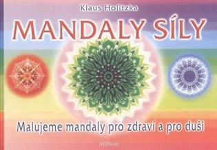 Mandaly síly:Malujeme mandaly pro zdraví a pro duši - Klaus Holitzka | Booksquad.ink