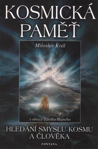 Kosmická paměť:Hledání smyslu kosmu a člověka - Miloslav Král   Booksquad.ink