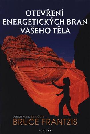 Otevření energetických bran vašeho těla - Bruce Frantzis | Booksquad.ink