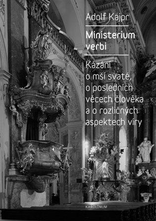 Ministerium verbi:Kázání Adolfa Kajpra o mši svaté, o posledních věcech člověka a o rozličných aspektech víry - Adolf Kajpr | Booksquad.ink