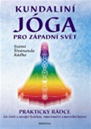 Kundaliní jóga pro západní svět - Svámí Šívánanda Rádha | Booksquad.ink