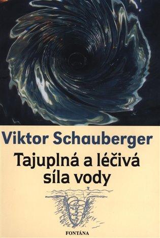 Tajuplná a léčivá síla vody - Viktor Schauberger | Booksquad.ink