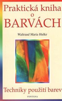 Obálka titulu Praktická kniha o barvách -