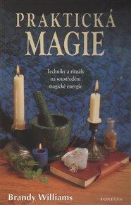 Praktická magie - Techniky a rituály na soustředění magické energie