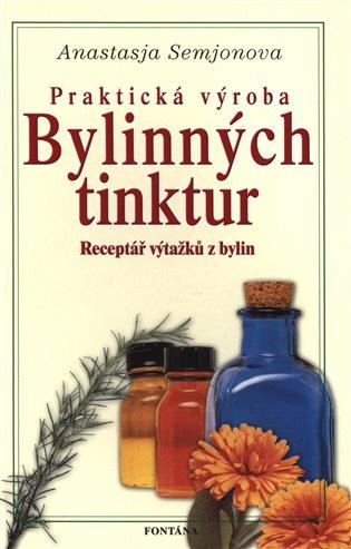 Praktická výroba bylinných tinktur:Receptář výtažků z bylin - Anastasie Semjonova | Booksquad.ink
