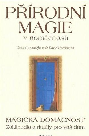 Přírodní magie v domácnosti:Magická domácnost - Zaklínadla a rituály pro váš dům - Scott Cunningham,   Booksquad.ink