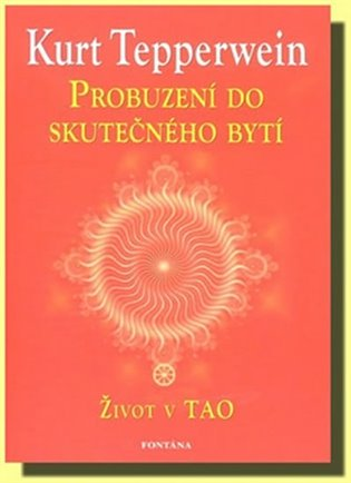 Probuzení do skutečného bytí:Život v Tao - Kurt Tepperwein | Booksquad.ink
