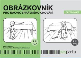 Obrázkovník pro nácvik správného chování - Bezpečnost:Bezpečnost - Hana Zobačová   Booksquad.ink