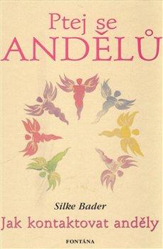 Obálka titulu Ptej se andělů - Jak kontaktovat anděly