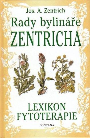 Rady bylináře Zentricha:Lexikon fytoterapie - Josef A. Zentrich   Booksquad.ink