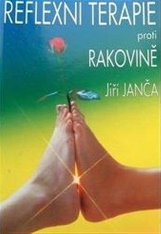 Reflexní terapie proti rakovině - Jiří Janča | Booksquad.ink