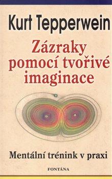 Obálka titulu Zázraky pomocí tvořivé imaginace