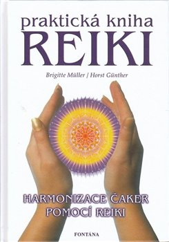 Obálka titulu Praktická kniha Reiki - Harmonizace čaker pomocí reiki