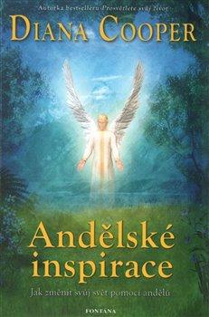 Andělské inspirace. Jak změnit svůj svět pomocí andělů - Diana Cooper