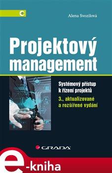 Projektový management. Systémový přístup k řízení projektů - 3., aktualizované a rozšířené vydání - Alena Svozilová e-kniha
