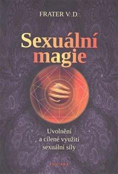 Obálka titulu Sexuální magie - uvolnění a cílené využití sexuální síly