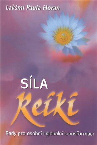 Síla Reiki - Rady pro osobní i globální transformaci - Lakšmí Paula Horan | Booksquad.ink