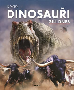 Kdyby dinosauři žili dnes - Dixon Dougal | Booksquad.ink