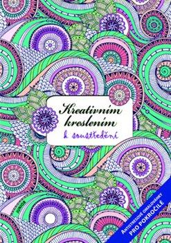 Obálka titulu Kreativním kreslením k soustředění - antistresové omalovánky pro pokročilé