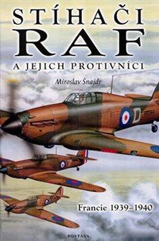 Obálka titulu Stíhači RAF a jejich protivníci - Francie 1939-1940