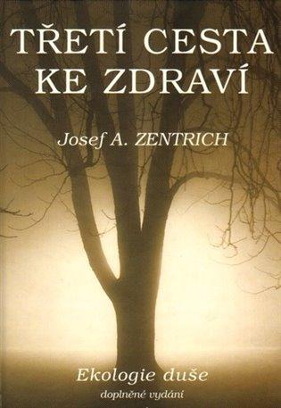 Třetí cesta ke zdraví I. - Ekologie duše - Josef A. Zentrich | Booksquad.ink