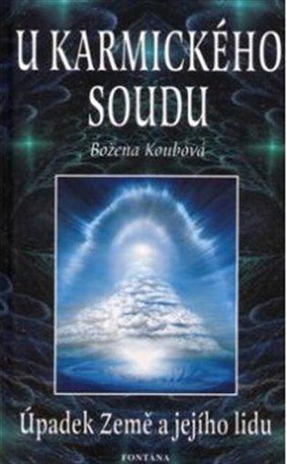U karmického soudu:Úpadek Země a jejího lidu - Božena Koubová | Booksquad.ink