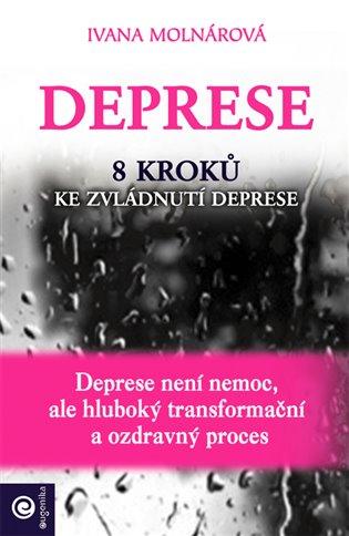 Deprese:8 kroků ke zvládnutí deprese - Ivana Molnárová | Booksquad.ink