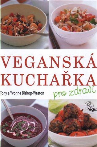 Veganská kuchařka pro zdraví - Tony a Yvonne Bishop-Weston   Booksquad.ink