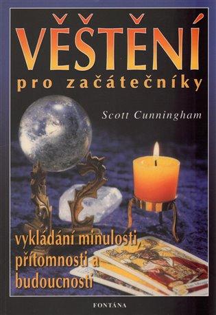 Věštění pro začátečníky:Vykládání minulosti, přítomnosti a budoucnosti - Scott Cunningham | Booksquad.ink