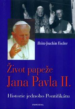 Obálka titulu Život papeže Jana Pavla II. - Historie jednoho Pontifikátu